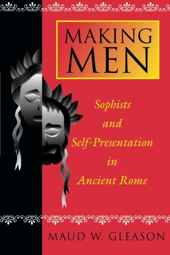 9780691137346: Making Men: Sophists and Self-Presentation in Ancient Rome