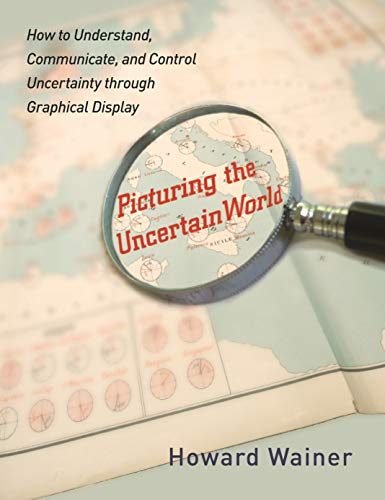 9780691137599: Picturing the Uncertain World: How to Understand, Communicate, and Control Uncertainty through Graphical Display