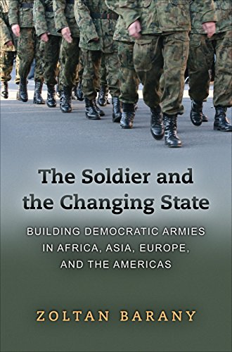 9780691137681: The Soldier and the Changing State: Building Democratic Armies in Africa, Asia, Europe, and the Americas