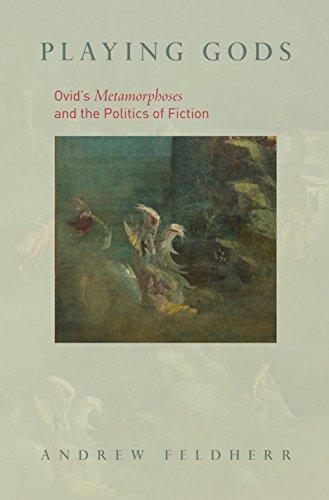 Playing Gods: Ovid s Metamorphoses and the Politics of Fiction (Hardback): Andrew Feldherr