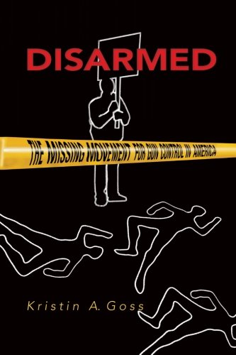 9780691138329: Disarmed: The Missing Movement for Gun Control in America