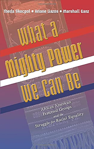 9780691138367: What a Mighty Power We Can Be: African American Fraternal Groups and the Struggle for Racial Equality (Princeton Studies in American Politics: Historical, International, and Comparative Perspectives)