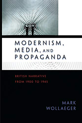 9780691138459: Modernism, Media, and Propaganda: British Narrative from 1900 to 1945