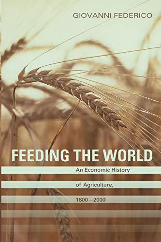 9780691138534: Feeding the World: An Economic History of Agriculture, 1800-2000 (The Princeton Economic History of the Western World)