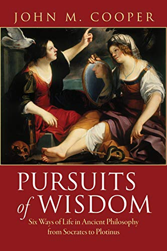 Pursuits of Wisdom: Six Ways of Life in Ancient Philosophy from Socrates to Plotinus (Hardback): ...