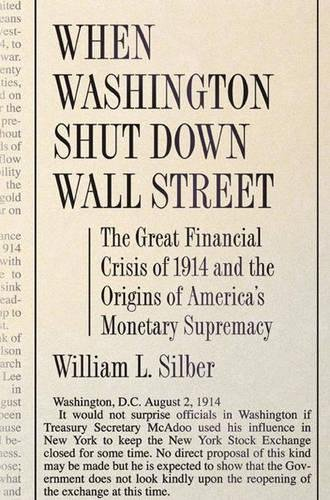 9780691138763: When Washington Shut Down Wall Street: The Great Financial Crisis of 1914 and the Origins of America's Monetary Supremacy
