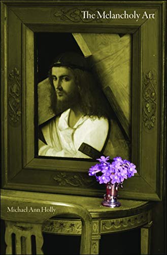 The Melancholy Art: (Essays in the Arts): Holly, Michael Ann