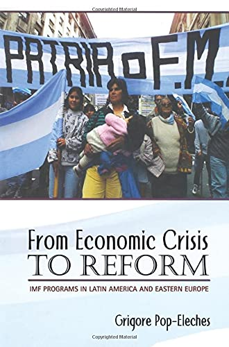 From Economic Crisis to Reform: IMF Programs in Latin America and Eastern Europe: Pop-Eleches, ...
