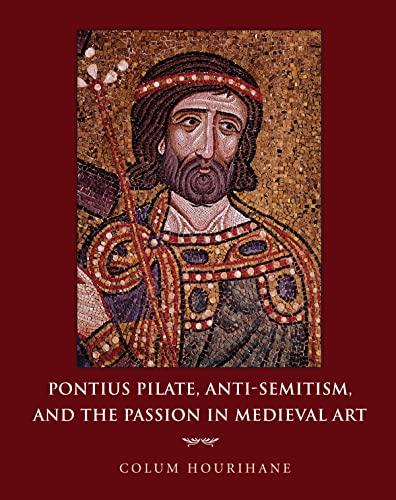 Pontius Pilate, Anti-Semitism, and the Passion in Medieval Art (Hardback): Colum Hourihane