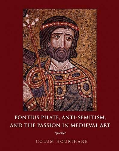 9780691139562: Pontius Pilate, Anti-Semitism, and the Passion in Medieval Art