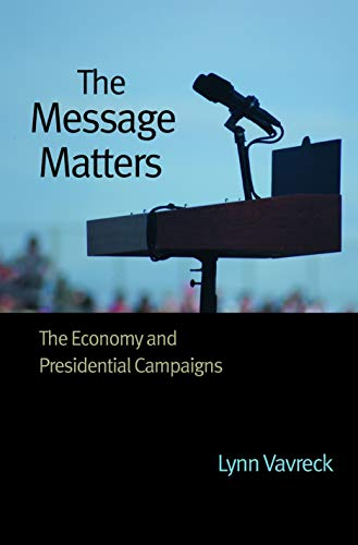 9780691139623: The Message Matters: The Economy and Presidential Campaigns