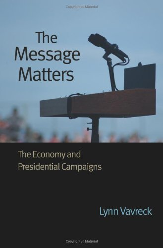 9780691139630: The Message Matters: The Economy and Presidential Campaigns