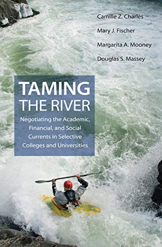 Taming the River: Negotiating the Academic, Financial, and Social Currents in Selective Colleges and Universities (0691139644) by Camille Z. Charles; Mary J. Fischer; Margarita A. Mooney; Douglas S. Massey