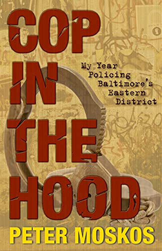 9780691140087: Cop in the Hood: My Year Policing Baltimore's Eastern District