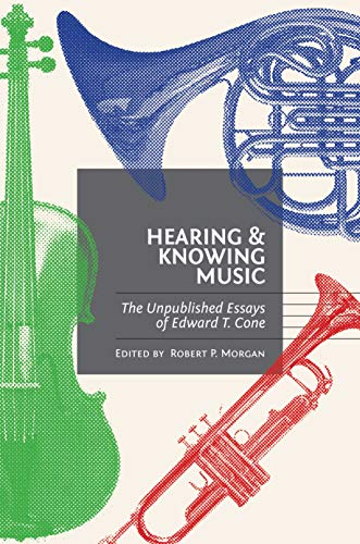 9780691140117: Hearing and Knowing Music: The Unpublished Essays of Edward T. Cone