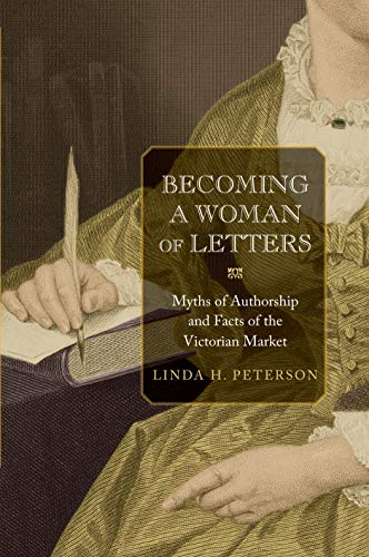 9780691140179: Becoming a Woman of Letters: Myths of Authorship and Facts of the Victorian Market