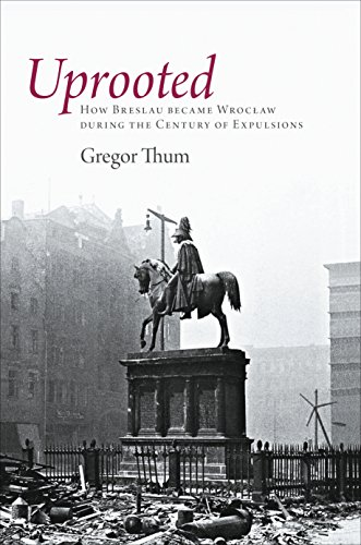 9780691140247: Uprooted: How Breslau Became Wroclaw during the Century of Expulsions