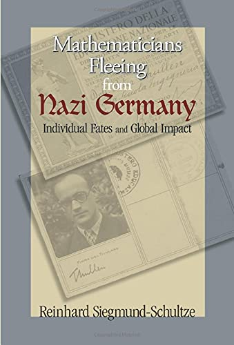 Mathematicians Fleeing from Nazi Germany: Individual Fates and Global Impact: Siegmund-Schultze, ...