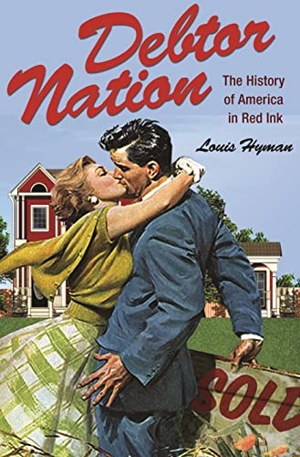 9780691140681: Debtor Nation: The History of America in Red Ink (Politics and Society in Modern America)
