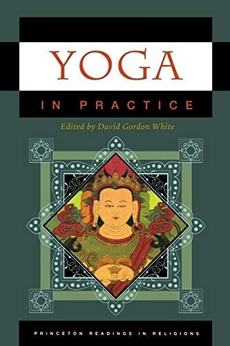 Yoga in Practice (Princeton Readings in Religions): David Gordon White