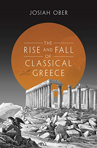9780691140919: The Rise and Fall of Classical Greece