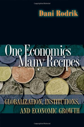 9780691141176: One Economics, Many Recipes: Globalization, Institutions, and Economic Growth