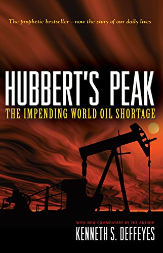 HUBBERT?S PEAK. The Impending World Oil Shortage. With new commentary by the author.