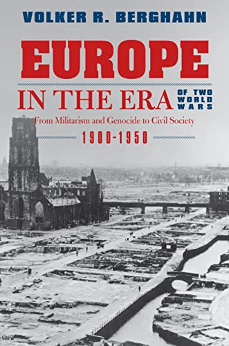 Europe in the Era of Two World Wars: From Militarism and Genocide to Civil Society, 1900-1950