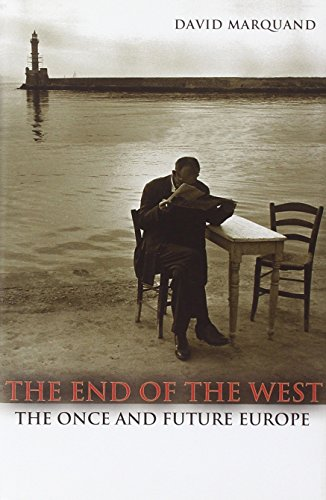 9780691141596: The End of the West: The Once and Future Europe (The Public Square)