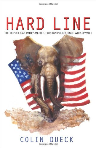 9780691141824: Hard Line: The Republican Party and U.S. Foreign Policy since World War II