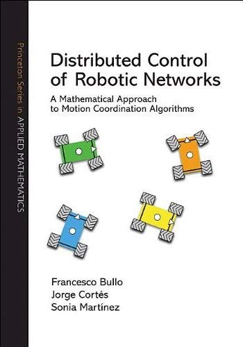 9780691141954: Distributed Control of Robotic Networks: A Mathematical Approach to Motion Coordination Algorithms (Princeton Series in Applied Mathematics)