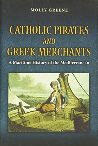 9780691141978: Catholic Pirates and Greek Merchants: A Maritime History of the Early Modern Mediterranean (Princeton Modern Greek Studies)