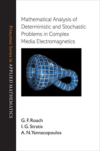 Mathematical Analysis of Deterministic & Stochastic Problems in Complex Media Electromagnetics:...