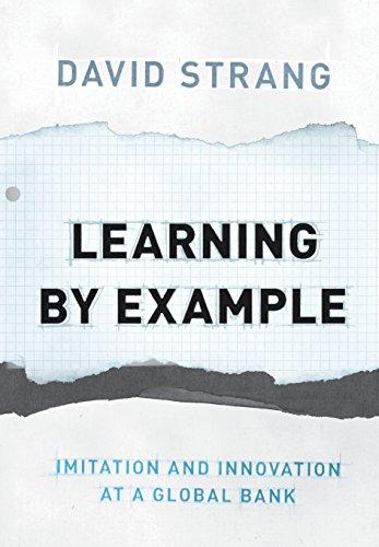 Learning by Example Imitation and Innovation at a Global Bank: Strang, David