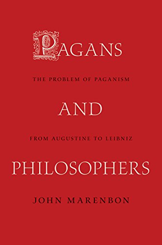 Pagans and Philosophers: The Problem of Paganism from Augustine to Leibniz: Marenbon, John