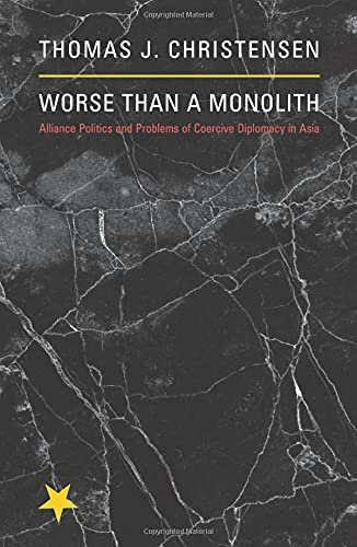 9780691142616: Worse Than a Monolith: Alliance Politics and Problems of Coercive Diplomacy in Asia (Princeton Studies in International History and Politics)