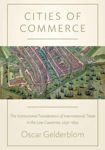 9780691142883: Cities of Commerce: The Institutional Foundations of International Trade in the Low Countries, 1250-1650