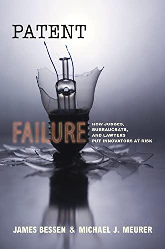 9780691143217: Patent Failure: How Judges, Bureaucrats, and Lawyers Put Innovators at Risk