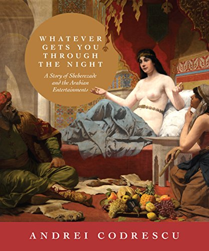 9780691143378: Whatever Gets You through the Night: A Story of Sheherezade and the Arabian Entertainments