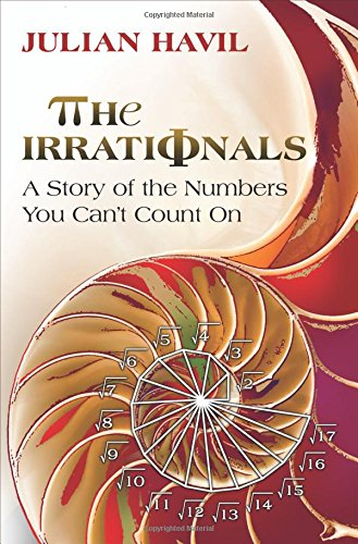 The Irrationals: A Story of the Numbers You Can't Count On (0691143420) by Havil, Julian