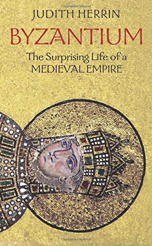 9780691143699: Byzantium: The Surprising Life of a Medieval Empire