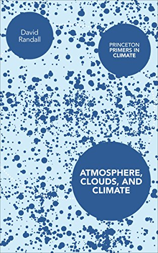 9780691143743: Atmosphere, Clouds, and Climate (Princeton Primers in Climate)