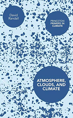 9780691143750: Atmosphere, Clouds, and Climate (Princeton Primers in Climate)