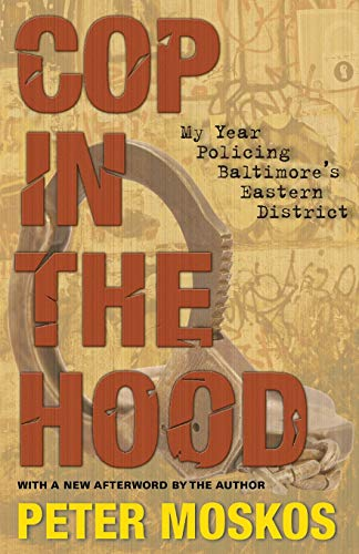9780691143866: Cop in the Hood: My Year Policing Baltimore's Eastern District