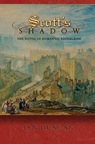 9780691144269: Scott's Shadow: The Novel in Romantic Edinburgh (Literature in History)