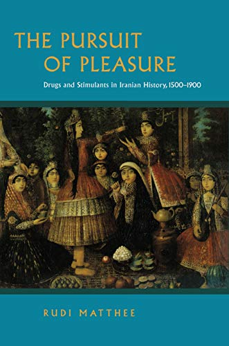 9780691144443: The Pursuit of Pleasure: Drugs and Stimulants in Iranian History, 1500-1900