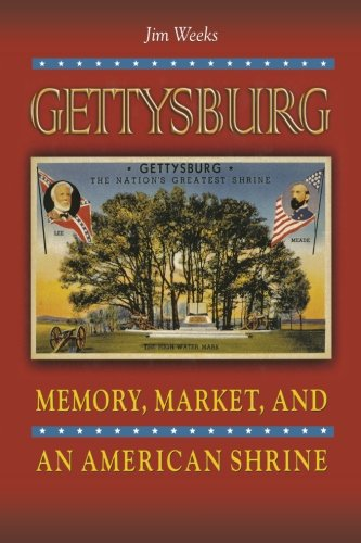 9780691144450: Gettysburg: Memory, Market, and an American Shrine