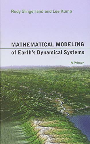 Mathematical Modeling of Earth's Dynamical Systems: A Primer: Slingerland, Rudy; Kump, Lee
