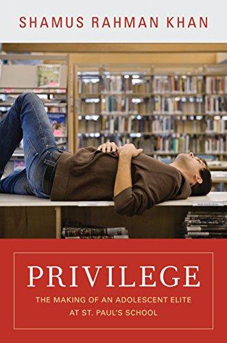 Privilege: The Making of an Adolescent Elite at St. Paul's School (Princeton Studies in Cultural Sociology) - Khan, Shamus Rahman