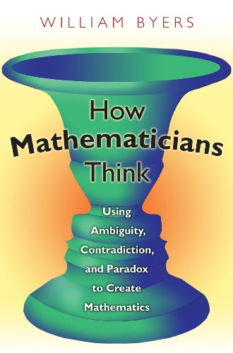 9780691145990: How Mathematicians Think: Using Ambiguity, Contradiction, and Paradox to Create Mathematics